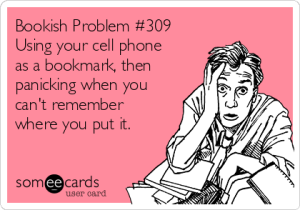 bookish-problem-309-using-your-cell-phone-as-a-bookmark-then-panicking-when-you-cant-remember-where-you-put-it-71b04